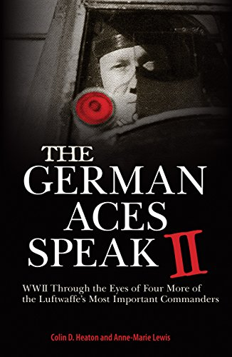 The German Aces Speak II: World War II Through the Eyes of Four More of the Luftwaffe's Most Important -