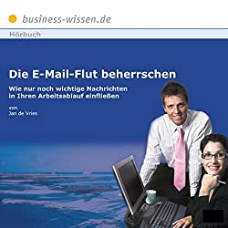 Die E-Mail Flut beherrschen. Wie nur noch wichtige Nachrichten in Ihren Arbeitsablauf einfließen