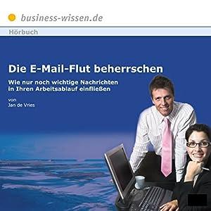 Die E-Mail Flut beherrschen. Wie nur noch wichtige Nachrichten in Ihren Arbeitsablauf einfließen Hörbuch