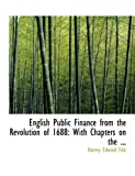 English Public Finance from the Revolution Of 1688, Harvey Edward Fisk, 0554748347