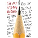 The Art of X-Ray Reading: How the Secrets of 25 Great Works of Literature Will Improve Your Writing Audiobook by Roy Peter Clark Narrated by Jefferson Mays