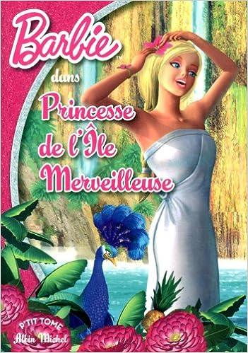 Barbie Princesse De L Ile Merveilleuse 9782226244796 Amazon Com Books