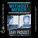 Without Mercy: Obsession and Murder Under the Influence | Gary Provost
