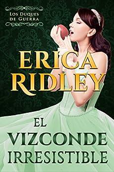 El Vizconde Irresistible: un cuento histórico y romántico de la regencia en Inglaterra (Los Duques De Guerra nº 1) (Spanish Edition) por [Ridley, Erica]