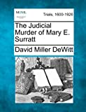The Judicial Murder of Mary E. Surratt, David Miller Dewitt, 1275085350