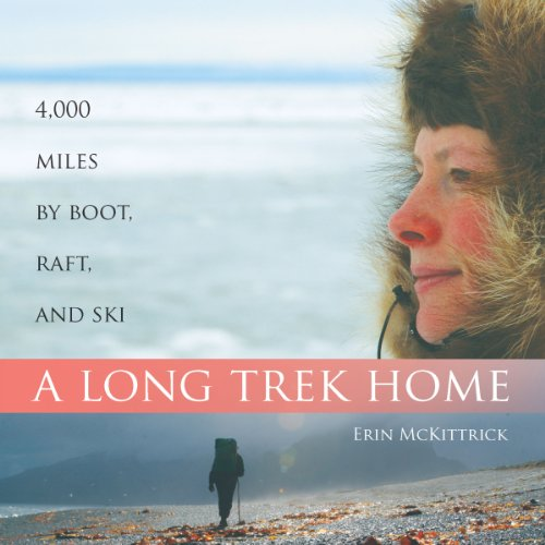 A Long Trek Home: 4,000 Miles by Boot, Raft and Ski by Audible Studios