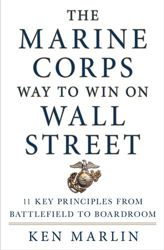 The Marine Corps Way To Win On Wall Street  11 Key Principles From Battlefield To Boardroom