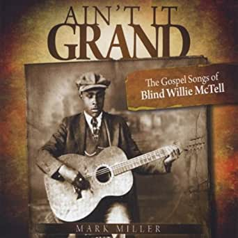 Ain't It Grand: The Gospel Songs of Blind Willie McTell by