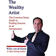The Wealthy Artist: The Common Sense Guide to Finding Success as an Artrepreneur
