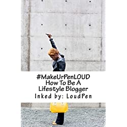 #MakeUrPenLOUD: How To Be A Lifestyle Blogger