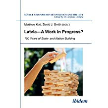Latvia―a Work in Progress?: 100 Years of State- and Nation-Building