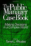 img - for The Public Manager Case Book: Making Decisions in a Complex World book / textbook / text book