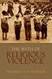 img - for The Myth of Religious Violence: Secular Ideology and the Roots of Modern Conflict book / textbook / text book