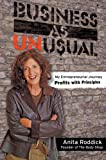 Business As Unusual: My Entrepreneurial Journey, Profits With Principles