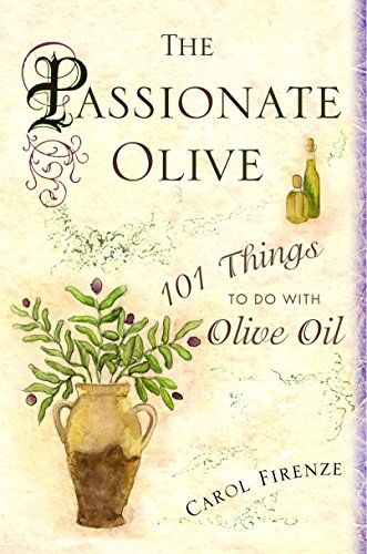 Arbor Olive - The Passionate Olive: 101 Things to Do with Olive Oil