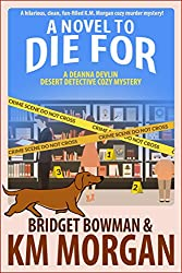 A Novel To Die For (Deanna Devlin, Desert Detective Cozy Mystery Book 2)