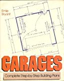 Garages: Complete Step-By-Step Building Plans