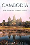 Cambodia: The Solo Girls Travel Guide