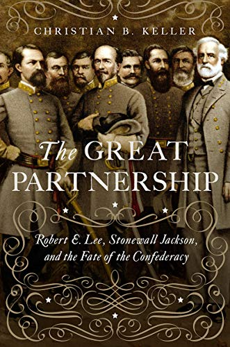 Book cover from The Great Partnership: Robert E. Lee, Stonewall Jackson, and the Fate of the Confederacy by Christian B. Keller