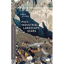 Post-Industrial Landscape Scars (Palgrave Studies in the History of Science and Technology)