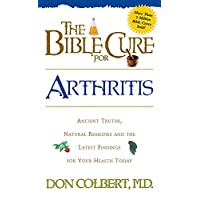 The Bible Cure for Arthritis: Ancient Truths, Natural Remedies and the Latest Findings...