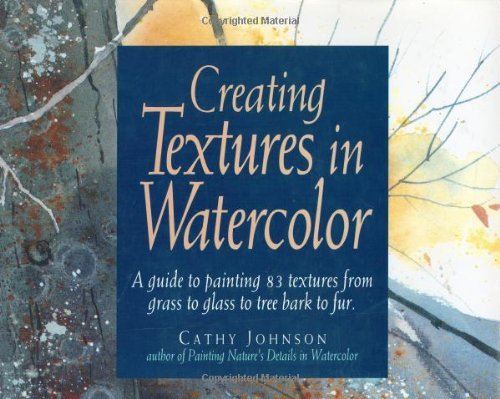 Creating Textures in Watercolour by Cathy Johnson (1992-10-28)