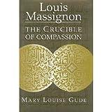 Louis Massignon: The Crucible of Compassion