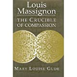 Louis Massignon: The Crucible of Compassion