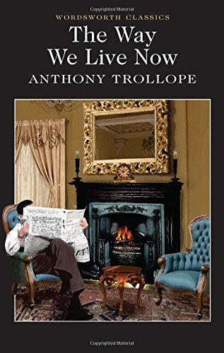 The Way We Live Now (Wordsworth Classics) by Anthony Trollope (2004-02-05)