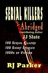 Serial Killers (Encyclopedia of 100 Serial Killers): Plus BONUS chapter on the LISK