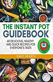 The Instant Pot Guidebook: 60 Delicious, Healthy and Quick Recipes for Everyone's Taste