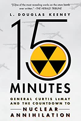 15 Minutes: General Curtis LeMay and the Countdown to Nuclear