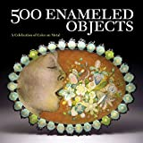 : 500 Enameled Objects: A Celebration of Color on Metal (500 Series)
