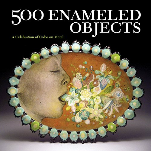 500 Enameled Objects: A Celebration of Color on Metal (500 Series) by Le Van, Marthe (EDT)