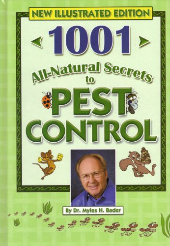 1001 All-Natural Secrets to Pest Control (If They Are FLYING CRAWLING BURROWING OR SNEAKING IN THIS BOOK HAS THE SOLUTION) (Natural Control Pest)