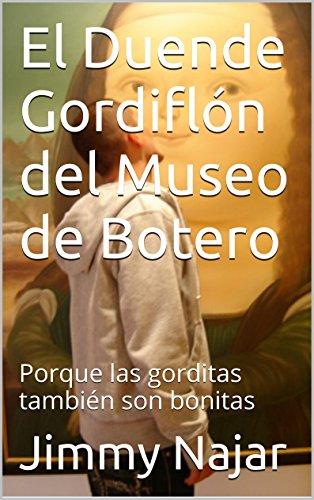 Descargar Libro El Duende Gordiflón Del Museo De Botero: Porque Las Gorditas También Son Bonitas Jimmy Najar