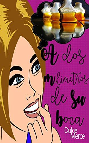 A dos milímetros de su boca (Serie A dos nº 1) (Spanish Edition)