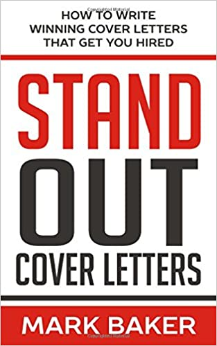 Stand Out Cover Letters: How To Write Winning Cover Letters That Get You  Hired: Mark Baker: 9781520127729: Amazon.com: Books