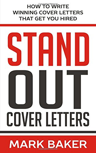 Stand Out Cover Letters: How To Write Winning Cover Letters That