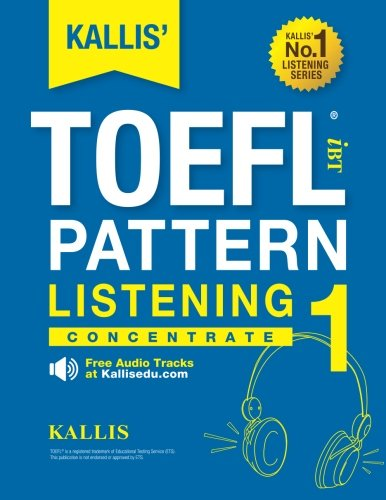 KALLIS' iBT TOEFL Pattern Listening 1: Concentrate (Volume 1)