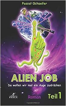 Book Alien Job, Teil 1: da wollen wir mal ein Auge zudrücken: Volume 1