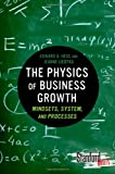 img - for The Physics of Business Growth: Mindsets, System, and Processes (Stanford Briefs) book / textbook / text book