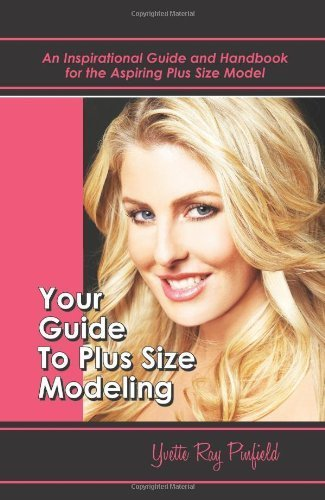 Your Guide to Plus-Size Modeling an Inspirational Guide and Handbook for the Aspiring Plus-Size Model by Yvette Pinfield (2009-10-20)