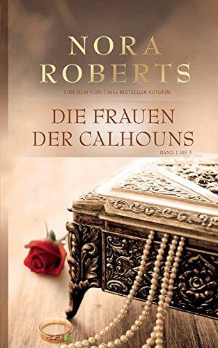 Die Frauen der Calhouns 1-5:: 1. Catherine 2. Amanda 3. Lilah 4. Suzanna 5. Megan (Bestseller-Reihe)