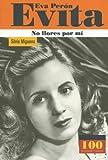 Eva Peron Evita No Llores Por Mi (100 Personajes) (100 Personajes/Autores) (Spanish Edition)