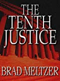 Front cover for the book The Tenth Justice by Brad Meltzer