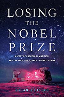 Book Cover: Losing the Nobel Prize: A Story of Cosmology, Ambition, and the Perils of Science's Highest Honor