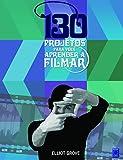 capa de 130 Projetos Para Você Aprender à Filmar