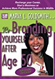 Re-Branding Yourself after Age 50, Marva L. Goldsmith, 1453754458