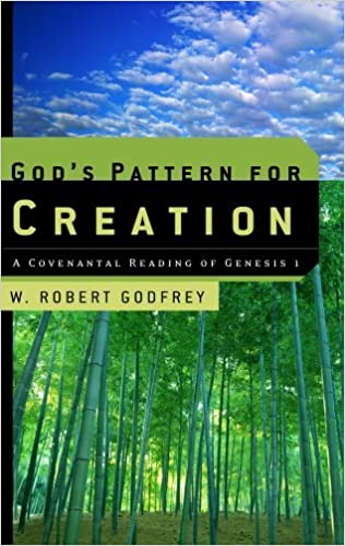 God's Pattern for Creation, A Covenantal Reading of Genesis 1 by W. Robert Godfrey (20-Oct-2003)